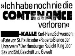 """""""Ich habe noch nie die CONTENANCE verloren"""". *****-KALLE Karl-Heinz Schwensen: """"Pate von St. Pauli"""" oder """"Roberto Blanco der Unterwelt""""? Der Hamburger Rotlicht-King über Sex und Stil, Geschäft und Gewalt"""